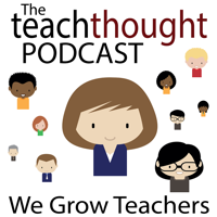 The TeachThought Podcast podcast