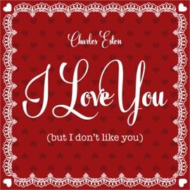 I Love You But I Don T Like You