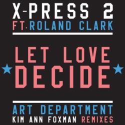Let Love Decide (feat. Roland Clark) - Single - X-Press 2 Album Cover