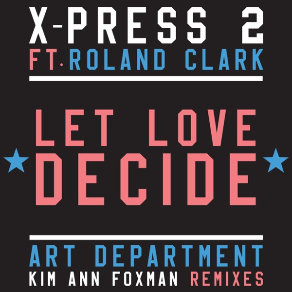 X-Press 2 - Let Love Decide (feat. Roland Clark) - Single album wiki, reviews