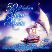 50 Newborn Sleep Music: Relaxing Lullabies, Soothing Sounds, Natural White Noise and Nursery Rhymes to Help Your Baby Sleep Through the Night & Sleep Deeply - Sleep Lullabies for Newborn - Sleep Lullabies for Newborn