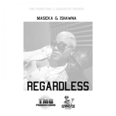 Regardless (feat. Ishawna) [EXPLICIT] - Masicka