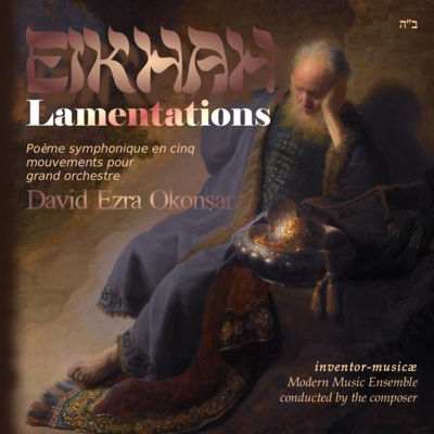 Eikhah (Lamentations) Symphonic Poem - David Ezra Okonsar & Inventor-Musicae album