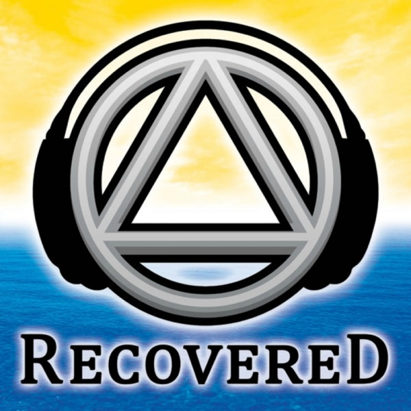Recovered Podcast - The Unofficial Alcoholics Anonymous AA Recovery Podcast for The Alcoholic Addict and Al-Anon