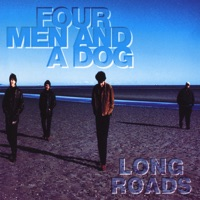Long Roads by Four Men and a Dog on Apple Music