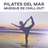 Pilates del Mar - Musique de chill-out pour exercices, Cours, Leçons et pratique du yoga, Gymnastique douce, Tai Chi et qi gong, Musique d'ambiance