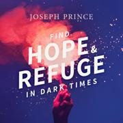 Find Hope and Refuge in Dark Times - Joseph Prince - Joseph Prince