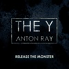 Release the Monster - Single - The Y & Anton Ray