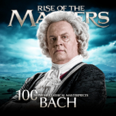 Bach - 100 Supreme Classical Masterpieces: Rise of the Masters