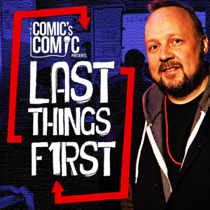 The Comic's Comic Presents Last Things First podcast