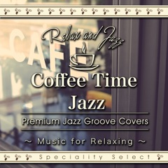 Coffee Table Jazz: Premium Jazz Groove Best (Music for Relaxing Speciality Select)