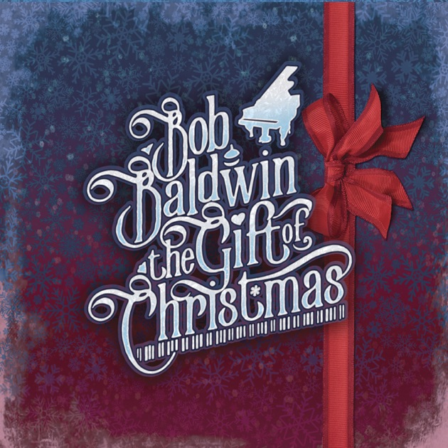 The Gift of Christmas by Bob Baldwin on Apple Music