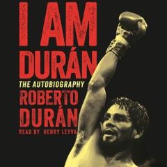 I Am Duran: The Autobiography of Roberto Duran (Unabridged)