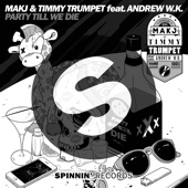 Party Till We Die (feat. Andrew W.K.) - MAKJ & Timmy Trumpet