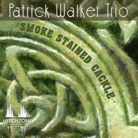 Smoke Stained Cackle by Patrick Walker Trio on Apple Music