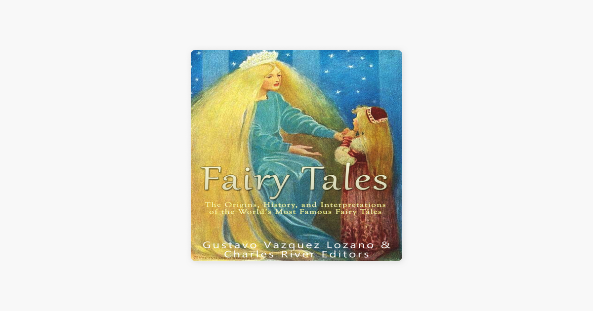 Fairy Tales: The Origins, History, and Interpretations of the World's Most  Famous Fairy Tales (Unabridged)