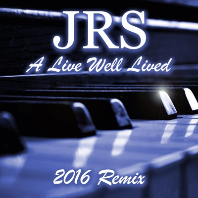 A Life Well Lived (2016 Remix) - Single - JRS album