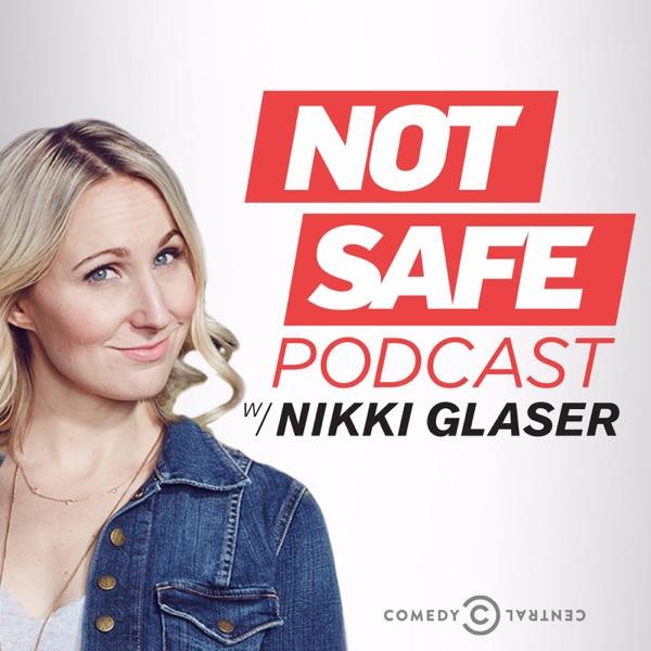 Not Safe Podcast with Nikki Glaser
