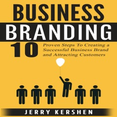 Business Branding: 10 Proven Steps to Creating a Successful Business Brand and Attracting Customers (Unabridged)