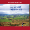 Rory Stewart - The Marches: A Borderland Journey Between England and Scotland (Unabridged) artwork