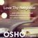 Osho - Love thy Neighbor: And Other Fundamental Misunderstandings Of So-Called Religious Teachings