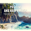Deep Chillout Music Masters - Positive and Happy Music: The Best Chillout Sounds, Relaxing Time, Cool, Sunny Island, Instrumental Beats, Reduce Stress, Positive Thinking and Attitude Right after Awake artwork