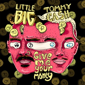 Give Me Your Money (feat. Tommy Cash) - Single