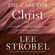 Case for Christ, Revised & Updated: A Journalist\'s Personal Investigation of the Evidence for Jesus (Unabridged)