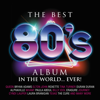 Various Artists - The Best 80s Album In the World... Ever artwork