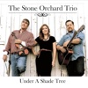 Under a Shade Tree - EP - The Stone Orchard Trio