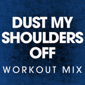 Dust My Shoulders Off (Workout Mix)