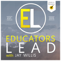 Podcast cover art for Educators Lead with Jay Willis