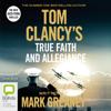 Tom Clancy's True Faith and Allegiance: A Jack Ryan Novel (Unabridged) - Mark Greaney