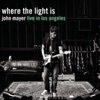 John Mayer - Where the Light Is John Mayer Live in Los Angeles Album
