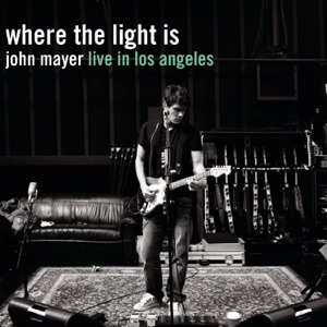 Where the Light Is: John Mayer Live In Los Angeles Mp3 Download