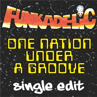 One Nation Under a Groove (Single Edit (7 Inch) [Remastered]) - Single - Funkadelic