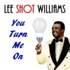 You Turn Me On - Lee Shot Williams