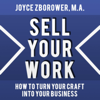 Sell Your Work: A Report for Craftsmen Who Want to Turn Their Craft into a Business (Unabridged) - Joyce Zborower