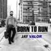 Born to Run - EP - Jay Valor