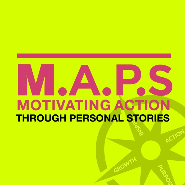 MAPS PODCAST: Motivating – Action – through – Personal – Stories