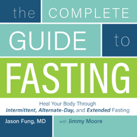 The Complete Guide to Fasting: Heal Your Body Through Intermittent, Alternate-Day, and Extended Fasting (Unabridged) audiobook