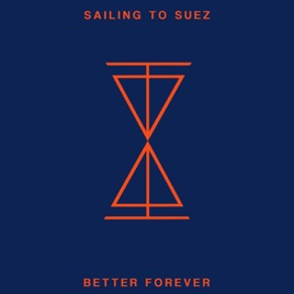 Better Forever - Single by Sailing to Suez