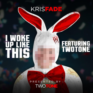 Kris Fade - I Woke Up Like This feat. Two Tone