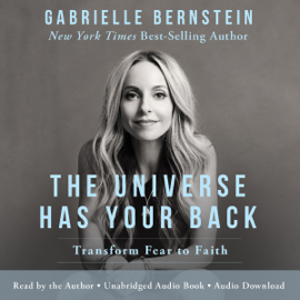 The Universe Has Your Back: Transform Fear into Faith (Unabridged) audiobook