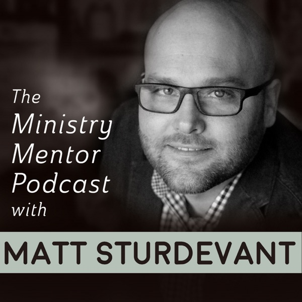 The Ministry Mentor Podcast with Matt Sturdevant