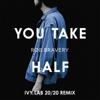 You Take Half (Ivy Lab 20 20 Mix) - Rob Bravery