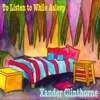 To Listen to While Asleep - Xander Clinthorne