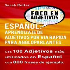 Español: Aprendizaje de Adjetivos por Via Rapida para Angloparlantes [Spanish: Learn Adjectives Rapidly for English Speakers]: Los 100 Adjetivos Más Usados en Español con 800 Frases de Ejemplo (Unabridged)