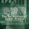Charles River Editors - The Formation of Saudi Arabia: The History of the Arabian Peninsula's Unification and the Discovery of Oil (Unabridged)  artwork