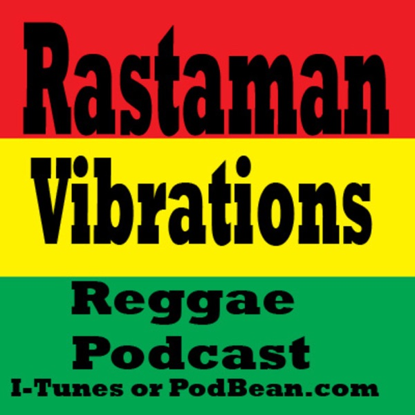 Rastaman Vibrations Reggae Podcast